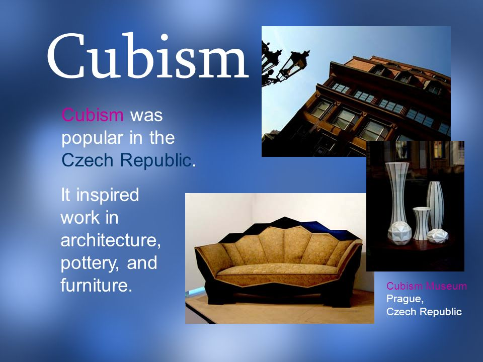 Cubism was popular in the Czech Republic. It inspired work in architecture, pottery, and furniture. Cubism Museum Prague, Czech Republic Cubism