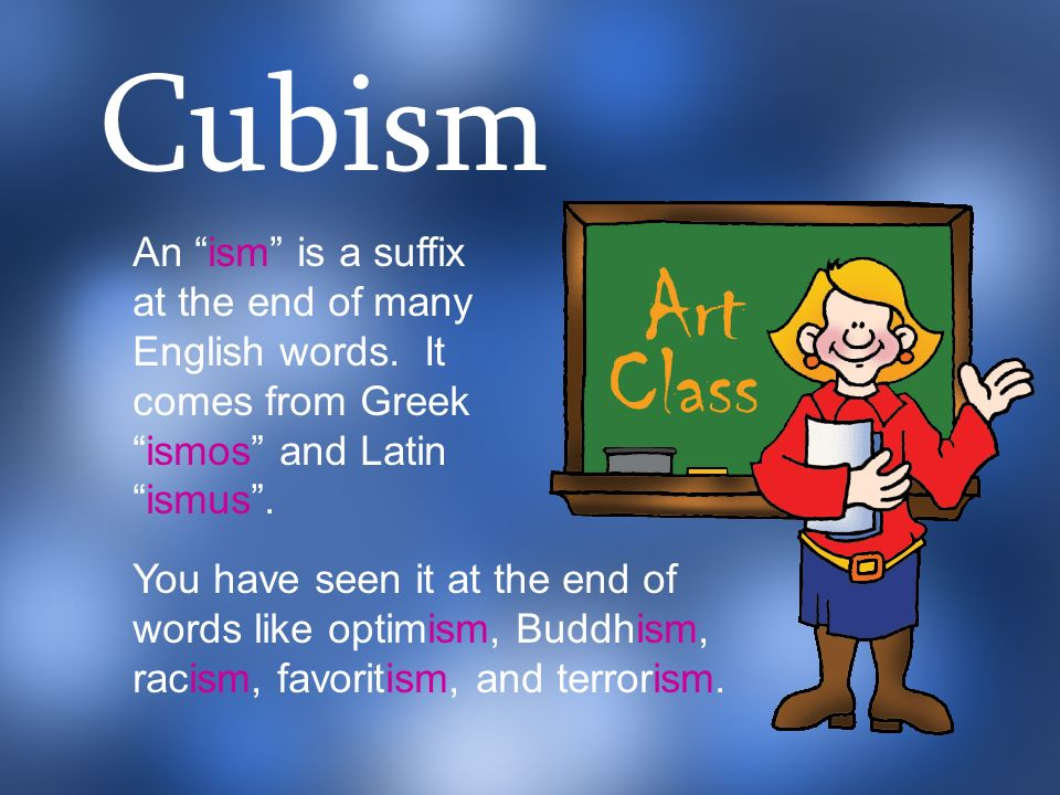 An ism is a suffix at the end of many English words. It comes from Greekismos and Latinismus. You have seen it at the end of words like optimism, Budd