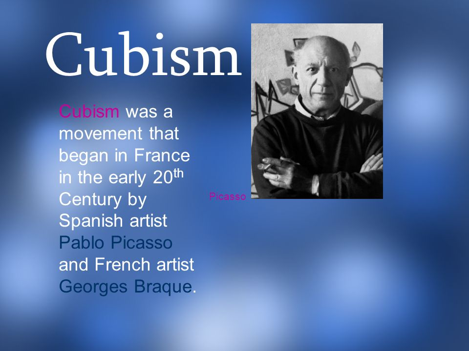 Cubism was a movement that began in France in the early 20 th Century by Spanish artist Pablo Picasso and French artist Georges Braque.