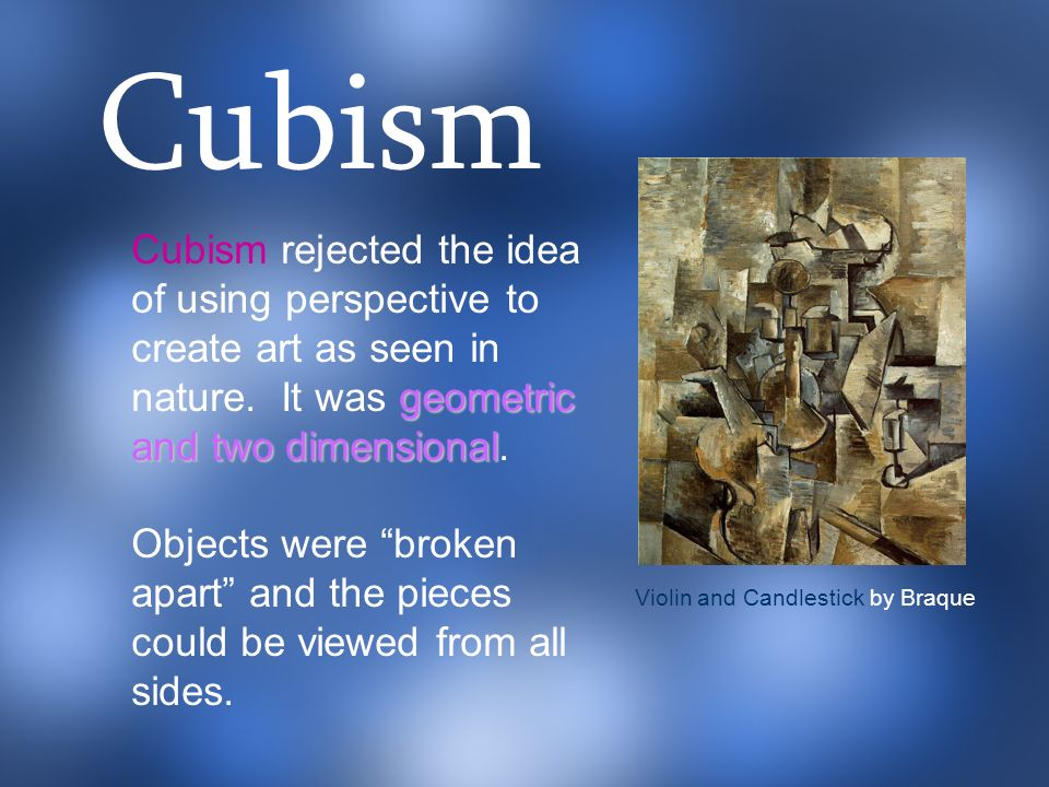 geometric and two dimensional Cubism rejected the idea of using perspective to create art as seen in nature. It was geometric and two dimensional. Obj