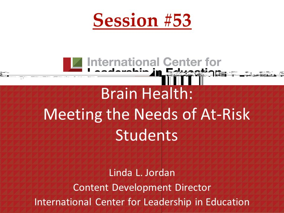 Agenda Brain Health: Meeting the Needs of At-Risk Students Welcome Closing Brain Basics Struggling Students Strategies for Changing Brains