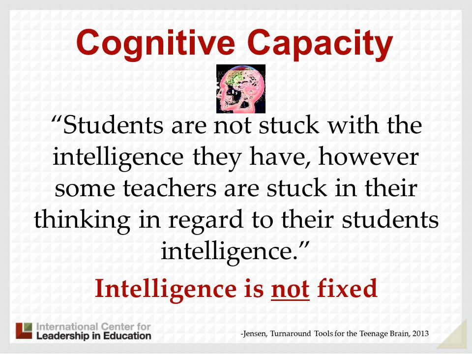 Cognitive Capacity You have the opportunity to alter your students ability to: think- their processing speed do sequencing pay attention have self-control increase working memory increase vocabulary