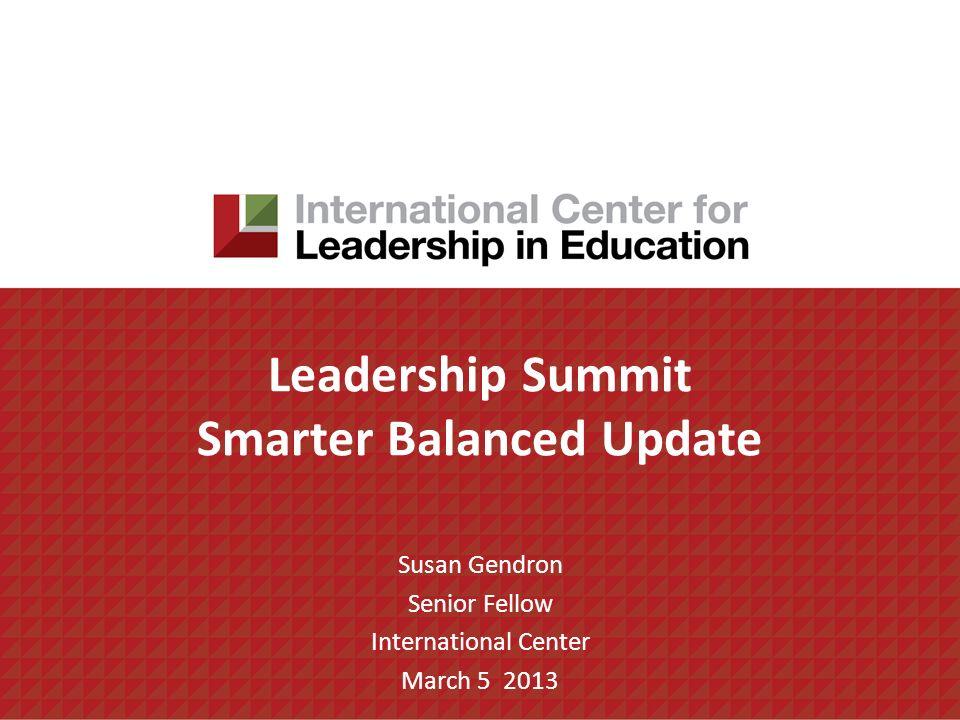 Leadership Summit Smarter Balanced Update Susan Gendron Senior Fellow International Center March 5 2013