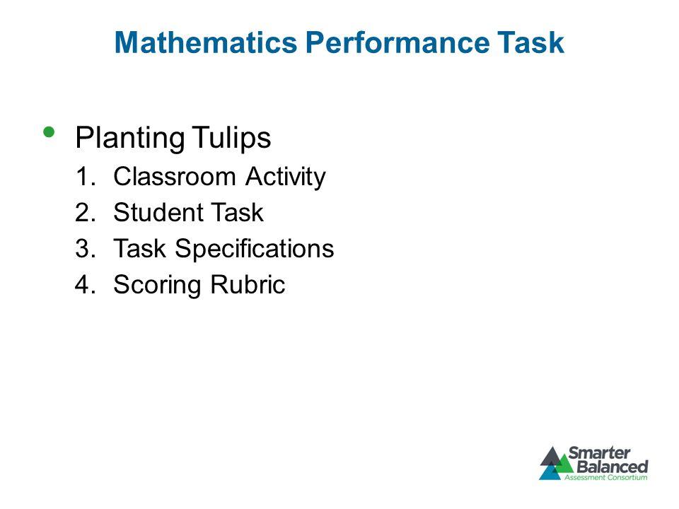 Mathematics Performance Task Planting Tulips 1.Classroom Activity 2.Student Task 3.Task Specifications 4.Scoring Rubric