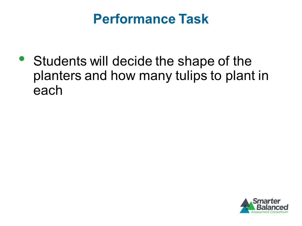 Performance Task Students will decide the shape of the planters and how many tulips to plant in each