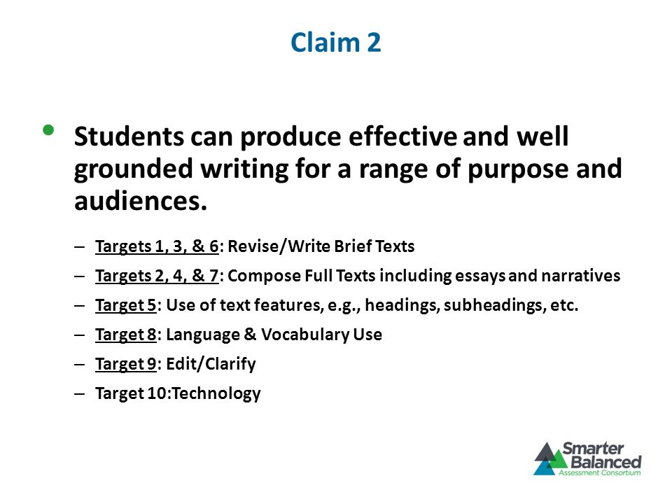 Claim 2 Students can produce effective and well grounded writing for a range of purpose and audiences. – Targets 1, 3, & 6: Revise/Write Brief Texts –