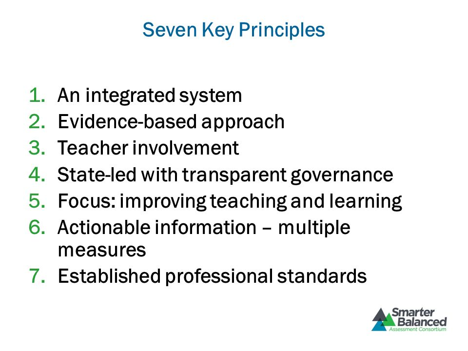Seven Key Principles 1.An integrated system 2.Evidence-based approach 3.Teacher involvement 4.State-led with transparent governance 5.Focus: improving