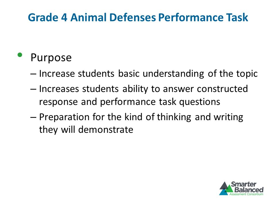 Grade 4 Animal Defenses Performance Task Purpose – Increase students basic understanding of the topic – Increases students ability to answer construct