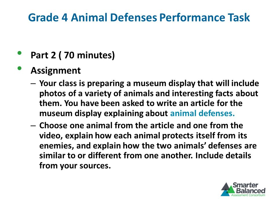 Grade 4 Animal Defenses Performance Task Part 2 ( 70 minutes) Assignment – Your class is preparing a museum display that will include photos of a vari