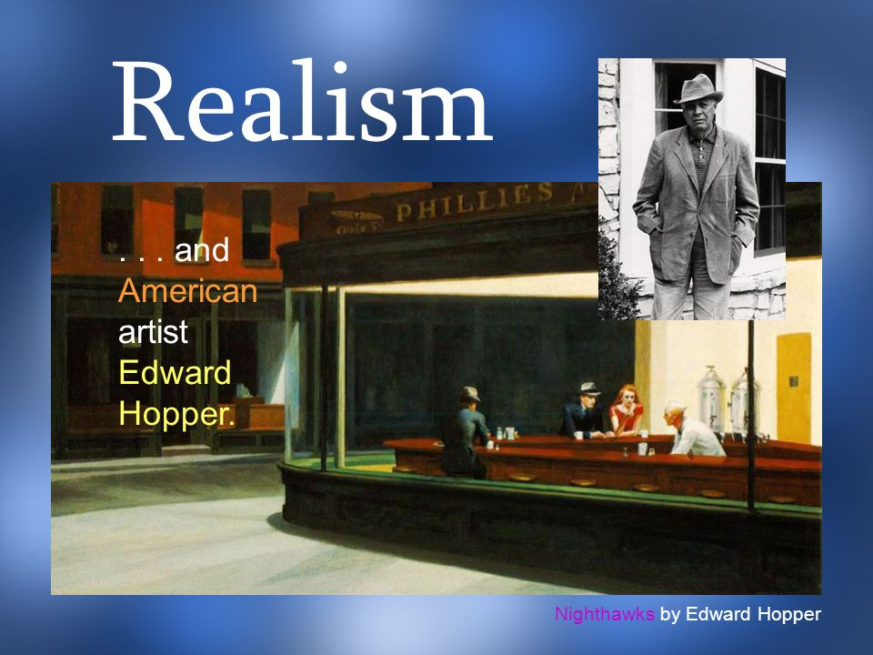 Nighthawks by Edward Hopper... and American artist Edward Hopper. Realism