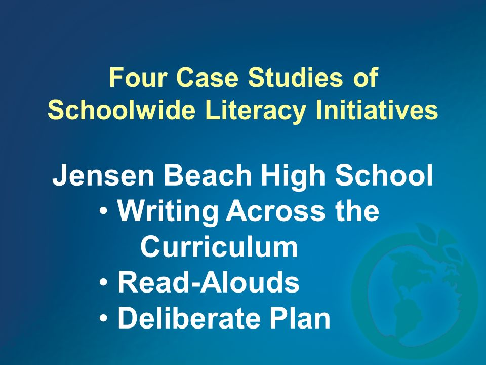 Four Case Studies of Schoolwide Literacy Initiatives Jensen Beach High School Writing Across the Curriculum Read-Alouds Deliberate Plan