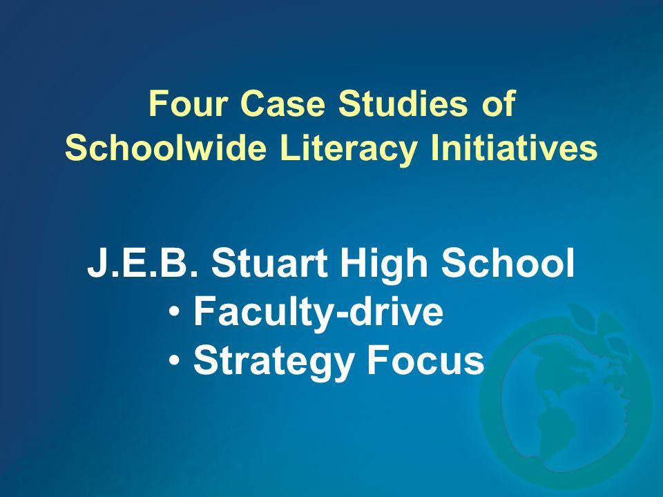 Four Case Studies of Schoolwide Literacy Initiatives J.E.B. Stuart High School Faculty-drive Strategy Focus