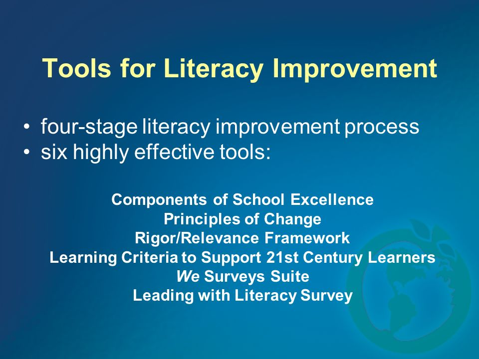 Tools for Literacy Improvement four-stage literacy improvement process six highly effective tools: Components of School Excellence Principles of Chang