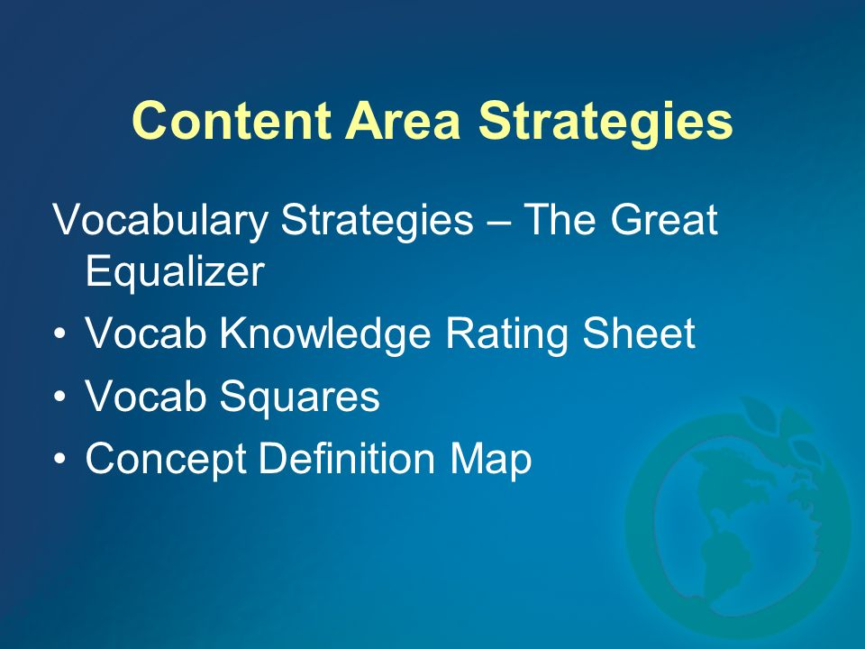Content Area Strategies Vocabulary Strategies – The Great Equalizer Vocab Knowledge Rating Sheet Vocab Squares Concept Definition Map
