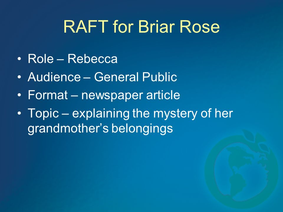 RAFT for Briar Rose Role – Rebecca Audience – General Public Format – newspaper article Topic – explaining the mystery of her grandmothers belongings