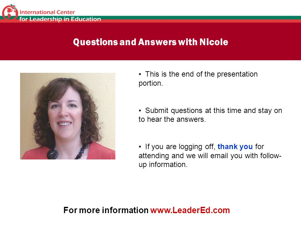 Questions and Answers with Nicole This is the end of the presentation portion. Submit questions at this time and stay on to hear the answers. If you a