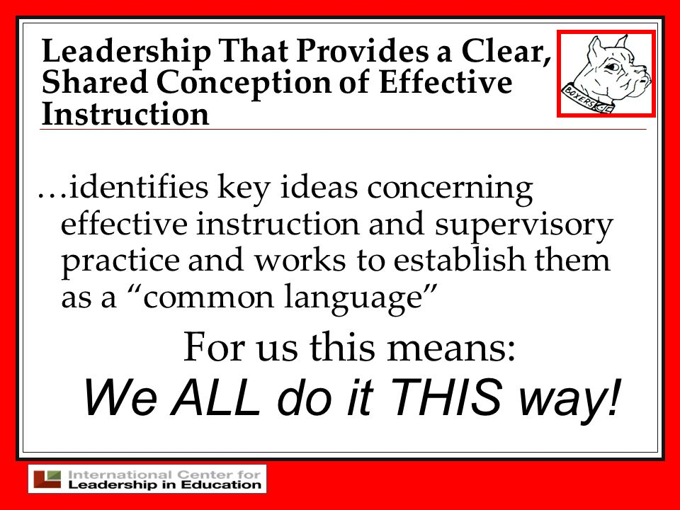 …identifies key ideas concerning effective instruction and supervisory practice and works to establish them as a common language For us this means: We