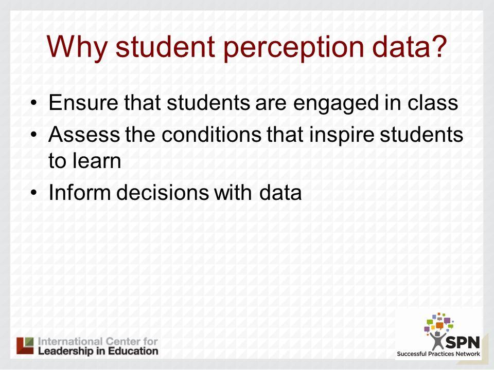 Why student perception data.
