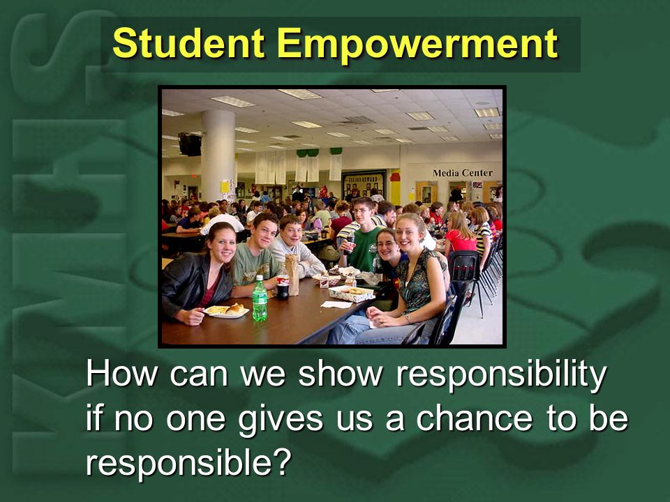 Student Empowerment How can we show responsibility if no one gives us a chance to be responsible
