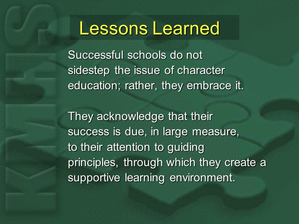 Lessons Learned Successful schools do not sidestep the issue of character education; rather, they embrace it.
