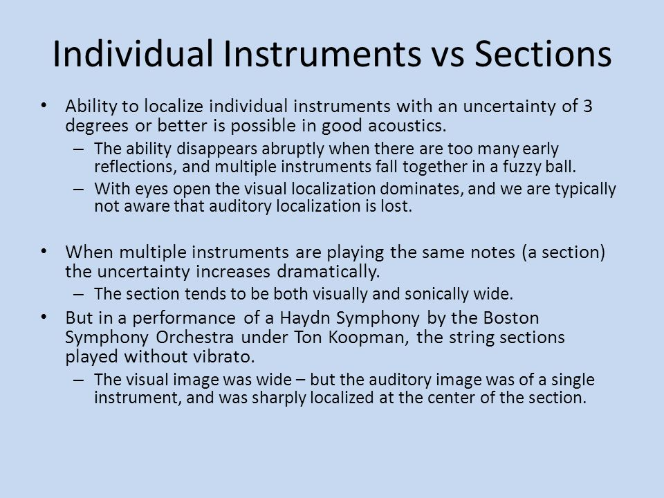 Individual Instruments vs Sections Ability to localize individual instruments with an uncertainty of 3 degrees or better is possible in good acoustics