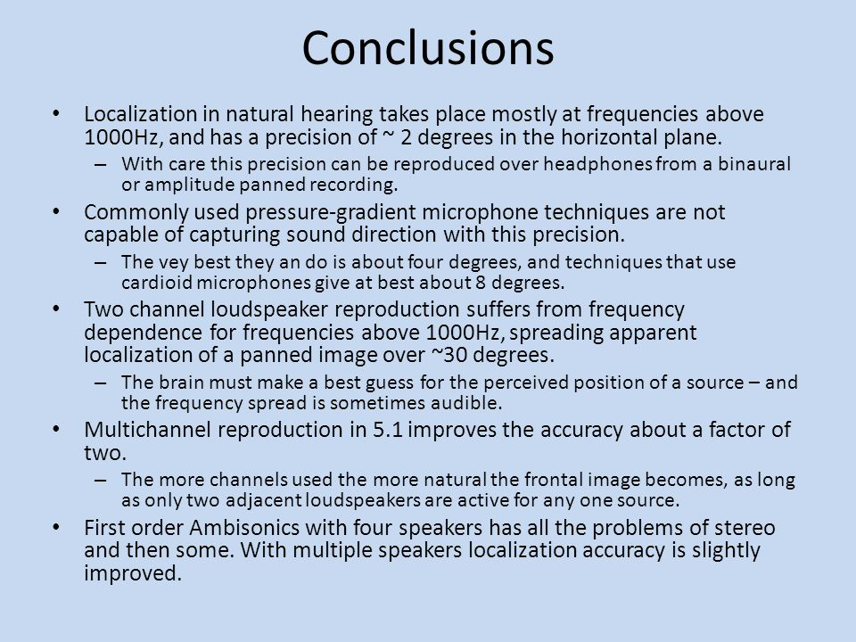 Conclusions Localization in natural hearing takes place mostly at frequencies above 1000Hz, and has a precision of ~ 2 degrees in the horizontal plane