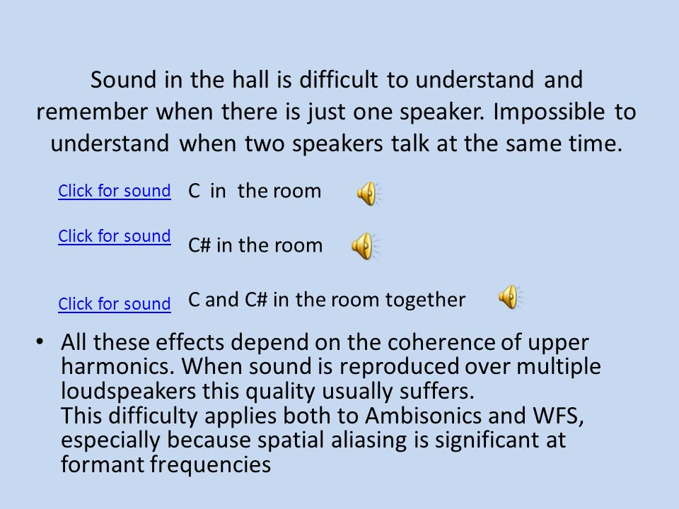 Sound in the hall is difficult to understand and remember when there is just one speaker.