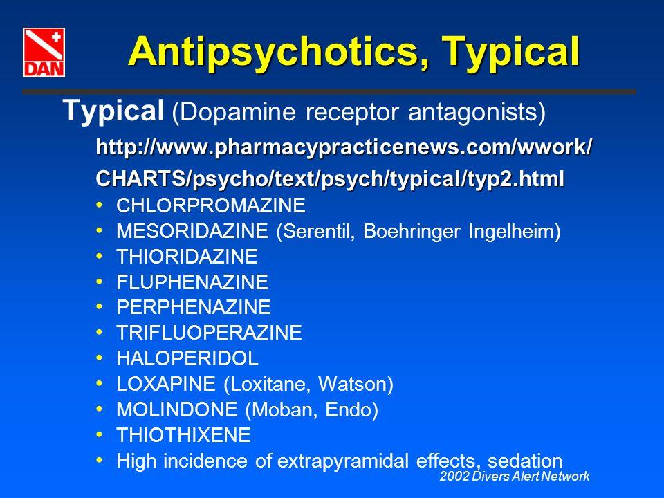2002 Divers Alert Network Antipsychotics, Typical Typical (Dopamine receptor antagonists)http://www.pharmacypracticenews.com/wwork/CHARTS/psycho/text/