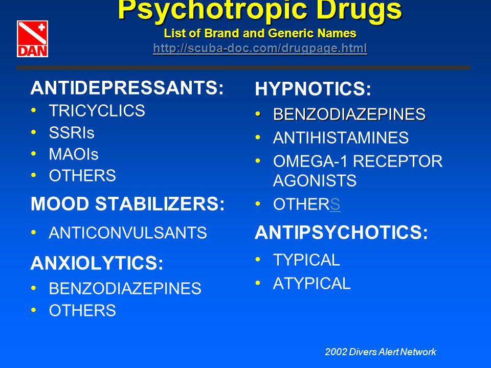 2002 Divers Alert Network Psychotropic Drugs List of Brand and Generic Names http://scuba-doc.com/drugpage.html http://scuba-doc.com/drugpage.html ANT
