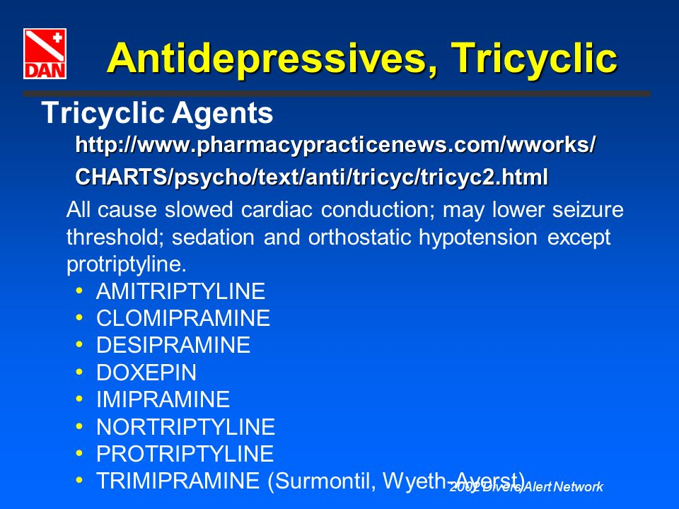 2002 Divers Alert Network Antidepressives, Tricyclic Tricyclic Agentshttp://www.pharmacypracticenews.com/wworks/CHARTS/psycho/text/anti/tricyc/tricyc2