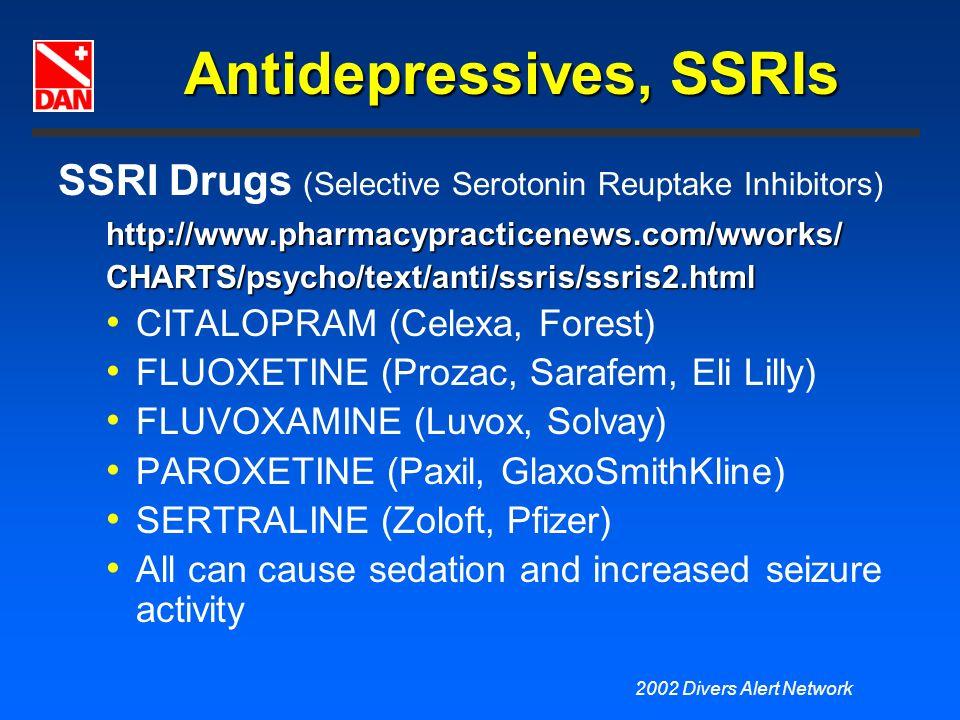 2002 Divers Alert Network Antidepressives, SSRIs SSRI Drugs (Selective Serotonin Reuptake Inhibitors)http://www.pharmacypracticenews.com/wworks/CHARTS