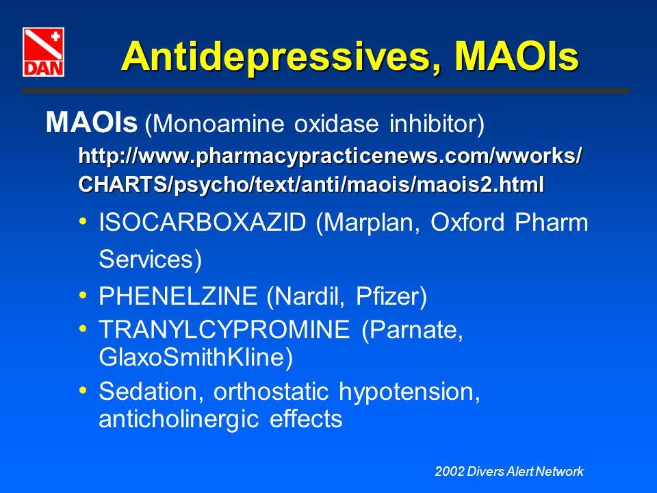 2002 Divers Alert Network Antidepressives, MAOIs MAOIs (Monoamine oxidase inhibitor)http://www.pharmacypracticenews.com/wworks/CHARTS/psycho/text/anti