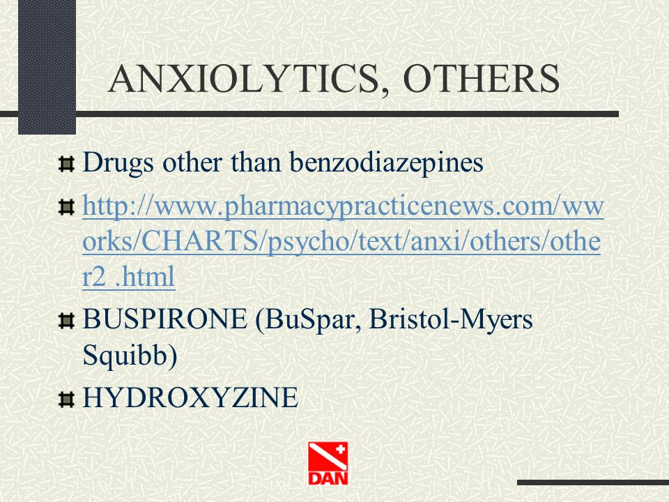 ANXIOLYTICS, OTHERS Drugs other than benzodiazepines http://www.pharmacypracticenews.com/ww orks/CHARTS/psycho/text/anxi/others/othe r2.html BUSPIRONE