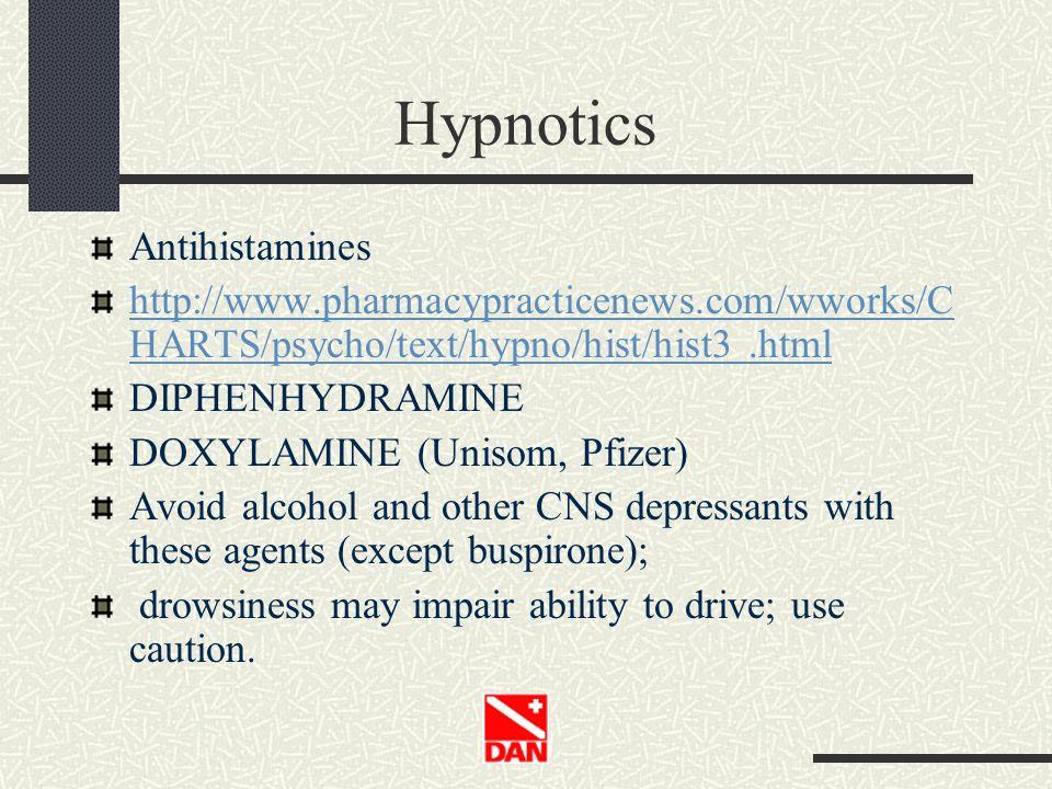 Hypnotics Antihistamines http://www.pharmacypracticenews.com/wworks/C HARTS/psycho/text/hypno/hist/hist3.html DIPHENHYDRAMINE DOXYLAMINE (Unisom, Pfiz
