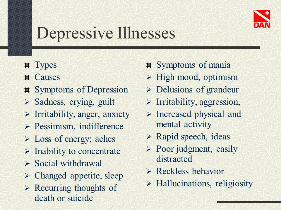 Depressive Illnesses Types Causes Symptoms of Depression Sadness, crying, guilt Irritability, anger, anxiety Pessimism, indifference Loss of energy; a