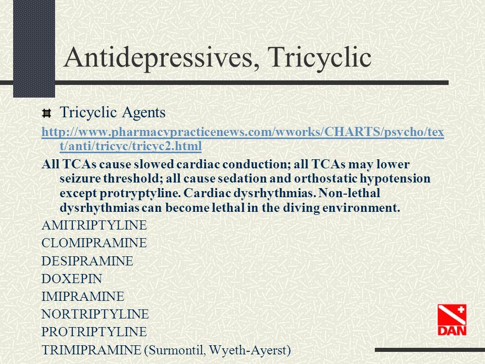 Antidepressives, Tricyclic Tricyclic Agents http://www.pharmacypracticenews.com/wworks/CHARTS/psycho/tex t/anti/tricyc/tricyc2.html All TCAs cause slo