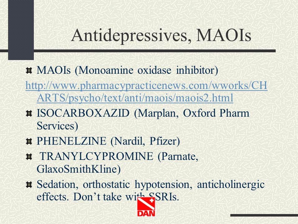 Antidepressives, MAOIs MAOIs (Monoamine oxidase inhibitor) http://www.pharmacypracticenews.com/wworks/CH ARTS/psycho/text/anti/maois/maois2.html ISOCA