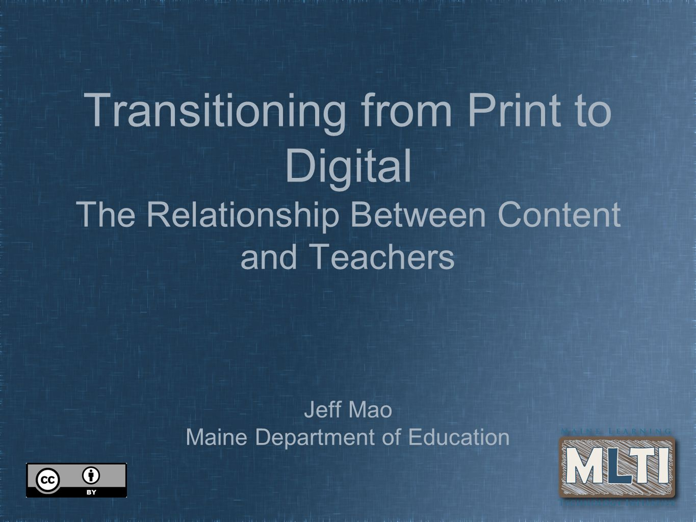 Transitioning from Print to Digital The Relationship Between Content and Teachers Jeff Mao Maine Department of Education