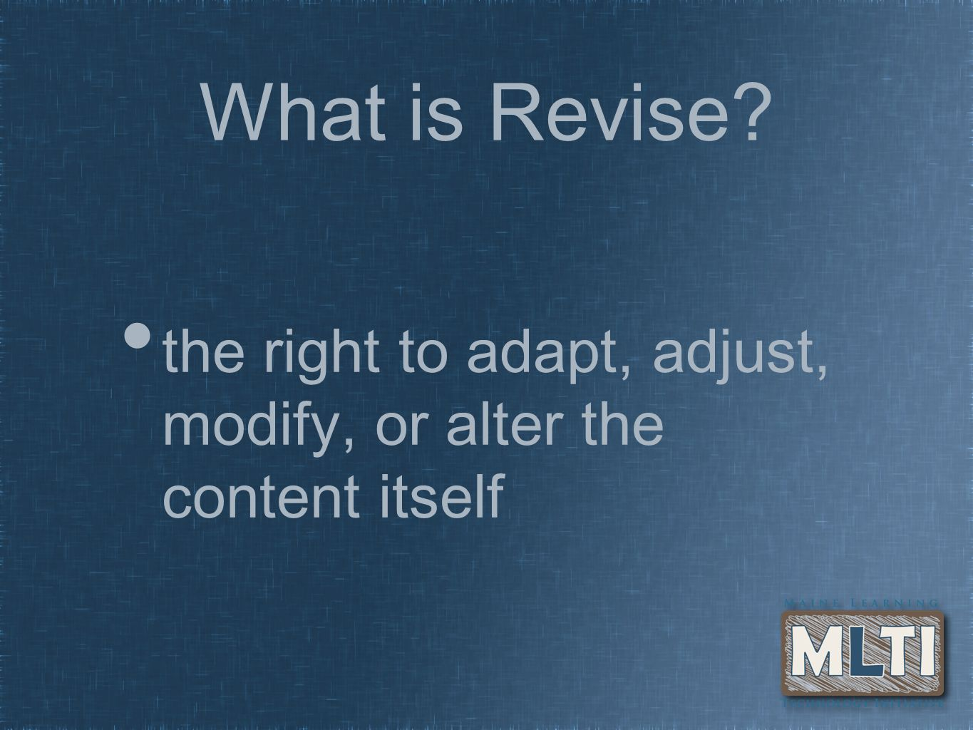 What is Revise? the right to adapt, adjust, modify, or alter the content itself