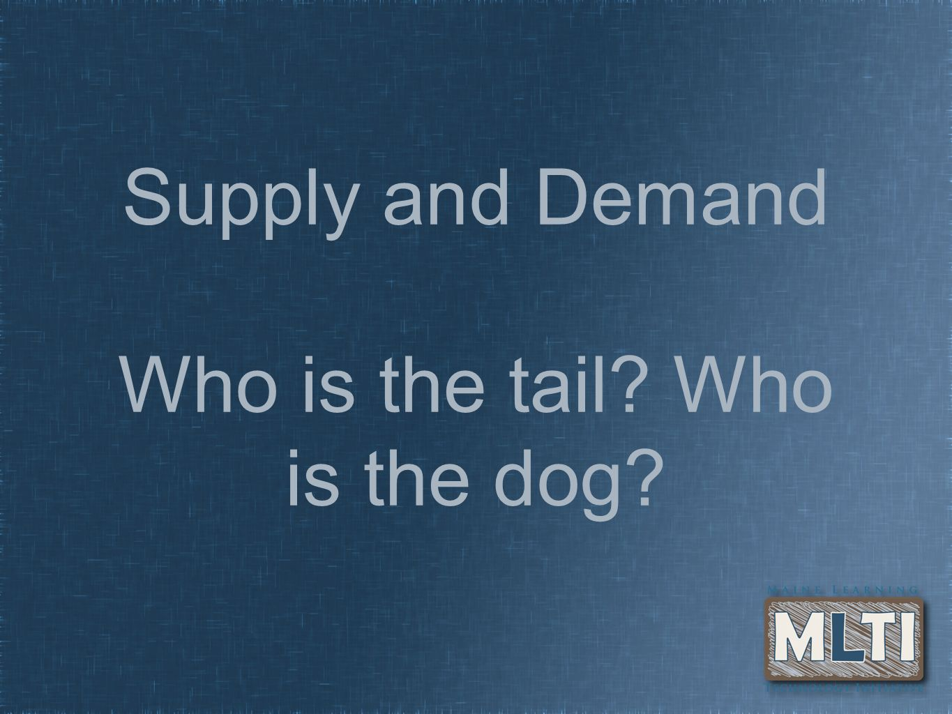 Supply and Demand Who is the tail? Who is the dog?