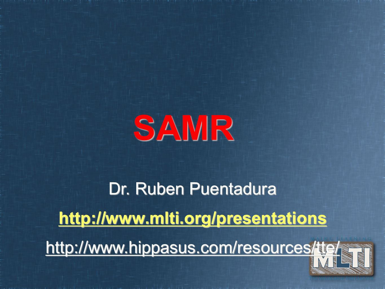 Dr. Ruben Puentadura http://www.mlti.org/presentationshttp://www.hippasus.com/resources/tte/ SAMR