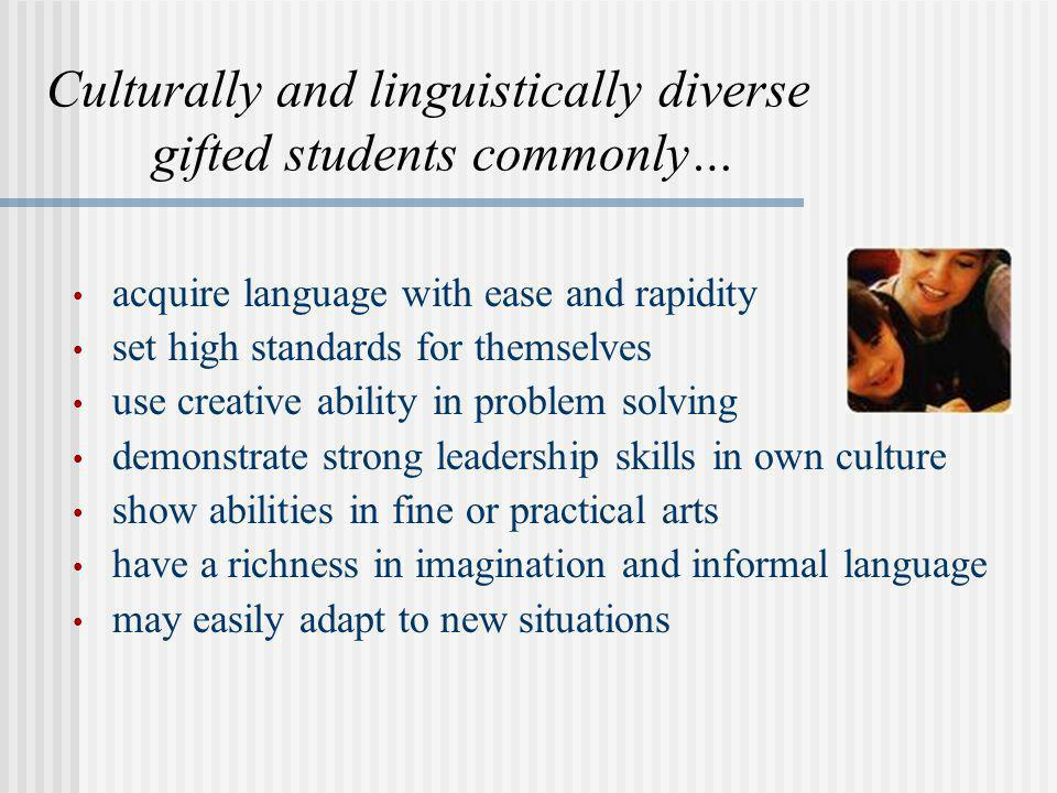 Culturally and linguistically diverse gifted students commonly… acquire language with ease and rapidity set high standards for themselves use creative
