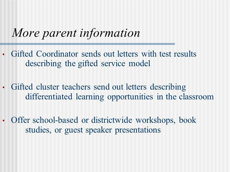 More parent information Gifted Coordinator sends out letters with test results describing the gifted service model Gifted cluster teachers send out le