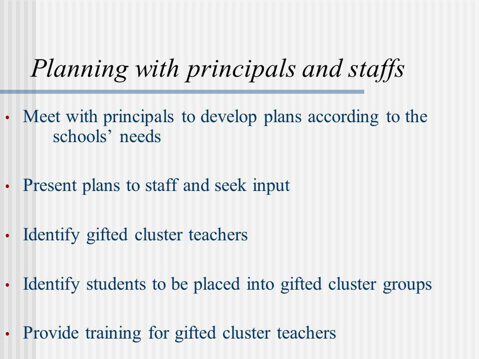 Planning with principals and staffs Meet with principals to develop plans according to the schools needs Present plans to staff and seek input Identif