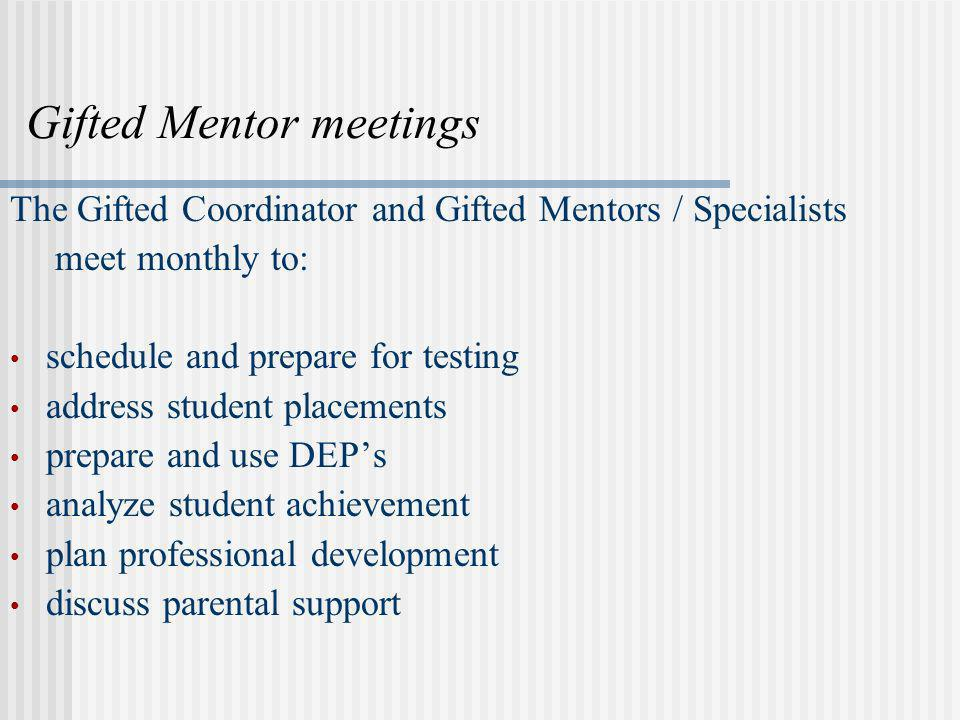 Gifted Mentor meetings The Gifted Coordinator and Gifted Mentors / Specialists meet monthly to: schedule and prepare for testing address student place