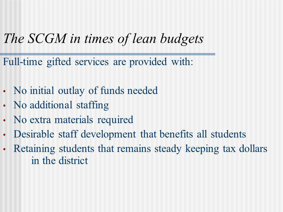 The SCGM in times of lean budgets Full-time gifted services are provided with: No initial outlay of funds needed No additional staffing No extra mater