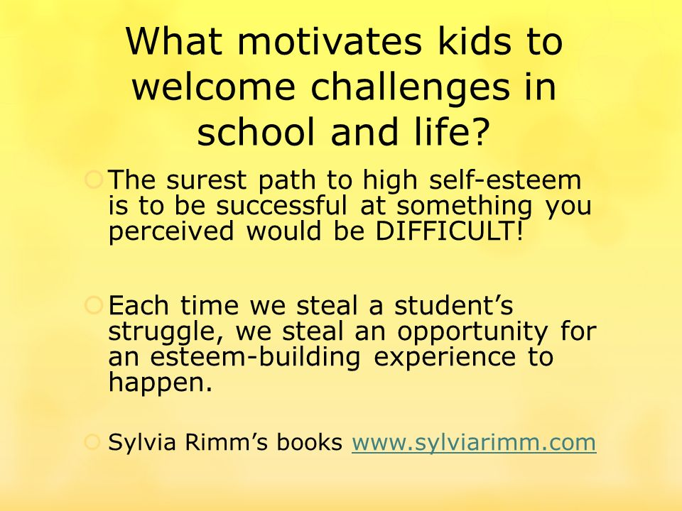 What motivates kids to welcome challenges in school and life? The surest path to high self-esteem is to be successful at something you perceived would