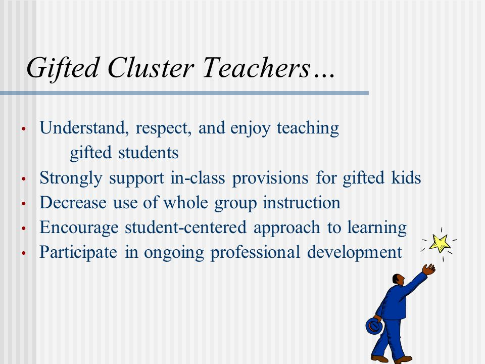 Effective cluster teachers know how to: Understand and implement the SCGM Recognize gifted potential in all populations Pay attention to students social/emotional needs Identify students who needs learning accommodations Compact and differentiate