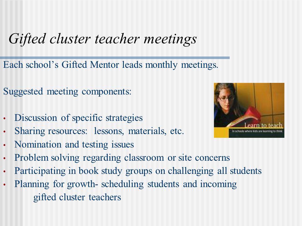 Gifted cluster teacher meetings Each schools Gifted Mentor leads monthly meetings.
