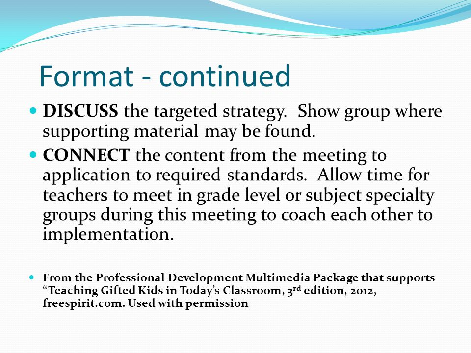 Format - continued DISCUSS the targeted strategy. Show group where supporting material may be found. CONNECT the content from the meeting to applicati